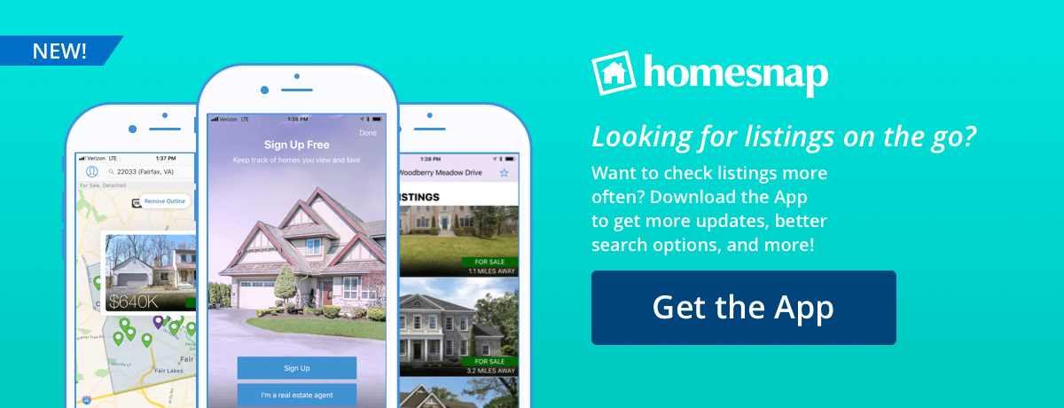 NEW! Homesnap Looking for listings on the go?Want to check listings more often? Download the App to get more updates, better search options, and more!Get The App